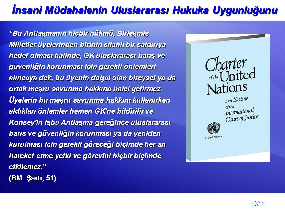 """10/11 İnsani Müdahalenin Uluslararası Hukuka Uygunluğunu """"Bu Antlaşmanın hiçbir hükmü, Birleşmiş Milletler üyelerinden birinin silahlı bir saldırıya h"""