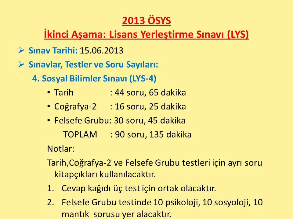 2013 ÖSYS İkinci Aşama: Lisans Yerleştirme Sınavı (LYS)  Sınav Tarihi: 15.06.2013  Sınavlar, Testler ve Soru Sayıları: 4.