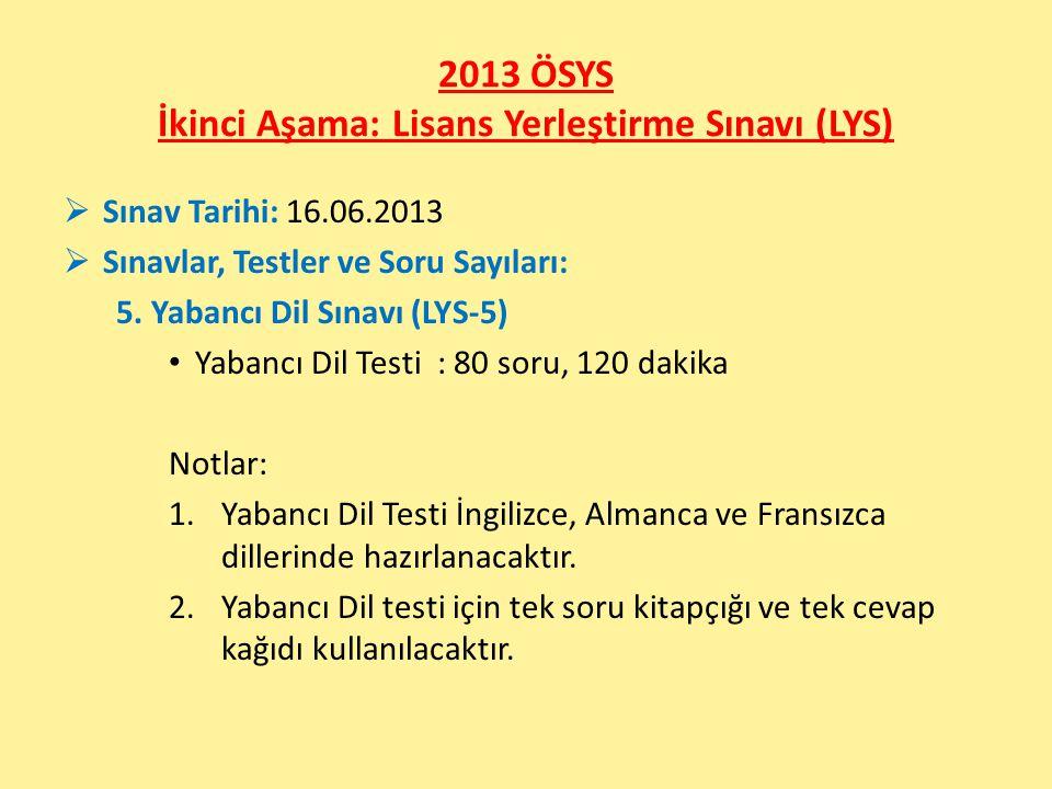 2013 ÖSYS İkinci Aşama: Lisans Yerleştirme Sınavı (LYS)  Sınav Tarihi: 16.06.2013  Sınavlar, Testler ve Soru Sayıları: 5. Yabancı Dil Sınavı (LYS-5)