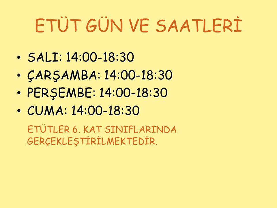 ETÜT GÜN VE SAATLERİ SALI: 14:00-18:30 SALI: 14:00-18:30 ÇARŞAMBA: 14:00-18:30 ÇARŞAMBA: 14:00-18:30 PERŞEMBE: 14:00-18:30 PERŞEMBE: 14:00-18:30 CUMA: 14:00-18:30 CUMA: 14:00-18:30 ETÜTLER 6.