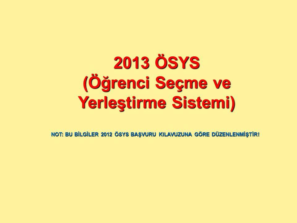 2013 ÖSYS (Öğrenci Seçme ve Yerleştirme Sistemi) NOT: BU BİLGİLER 2012 ÖSYS BAŞVURU KILAVUZUNA GÖRE DÜZENLENMİŞTİR!