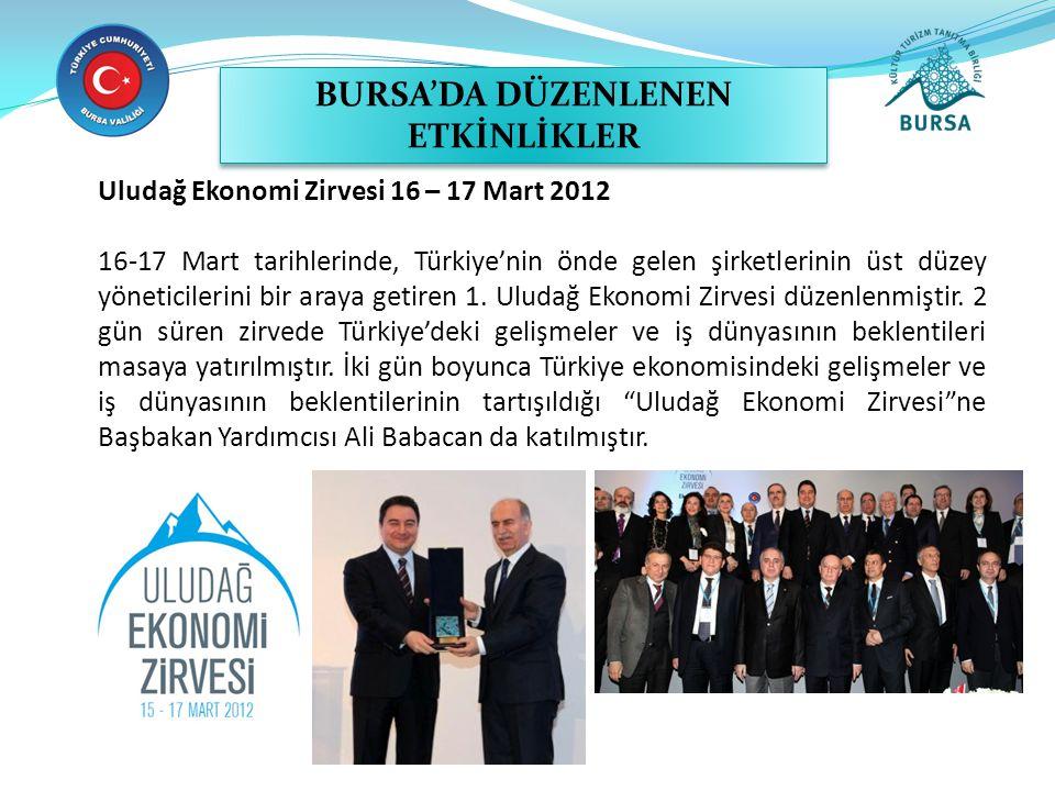 Uludağ Ekonomi Zirvesi 16 – 17 Mart 2012 16-17 Mart tarihlerinde, Türkiye'nin önde gelen şirketlerinin üst düzey yöneticilerini bir araya getiren 1. U