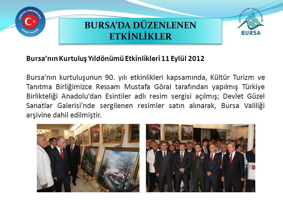Bursa'nın Kurtuluş Yıldönümü Etkinlikleri 11 Eylül 2012 Bursa'nın kurtuluşunun 90. yılı etkinlikleri kapsamında, Kültür Turizm ve Tanıtma Birliğimizce