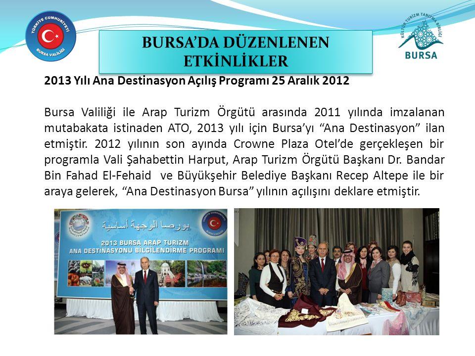 2013 Yılı Ana Destinasyon Açılış Programı 25 Aralık 2012 Bursa Valiliği ile Arap Turizm Örgütü arasında 2011 yılında imzalanan mutabakata istinaden AT