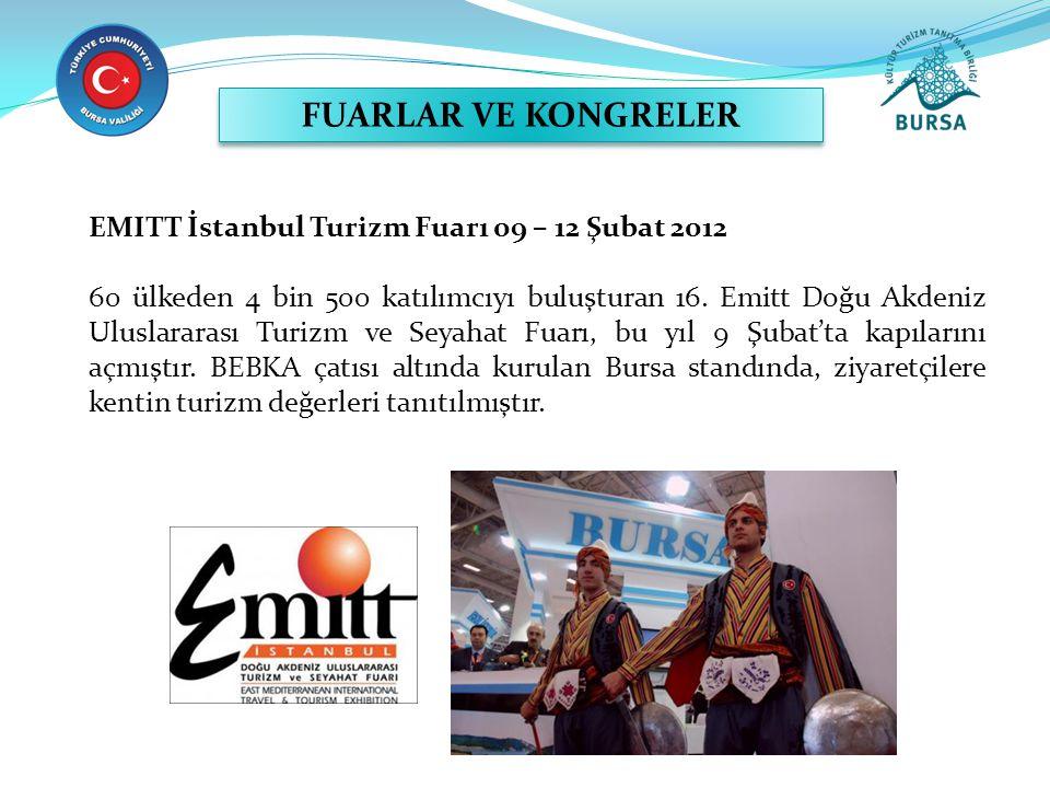 FUARLAR VE KONGRELER EMITT İstanbul Turizm Fuarı 09 – 12 Şubat 2012 60 ülkeden 4 bin 500 katılımcıyı buluşturan 16. Emitt Doğu Akdeniz Uluslararası Tu