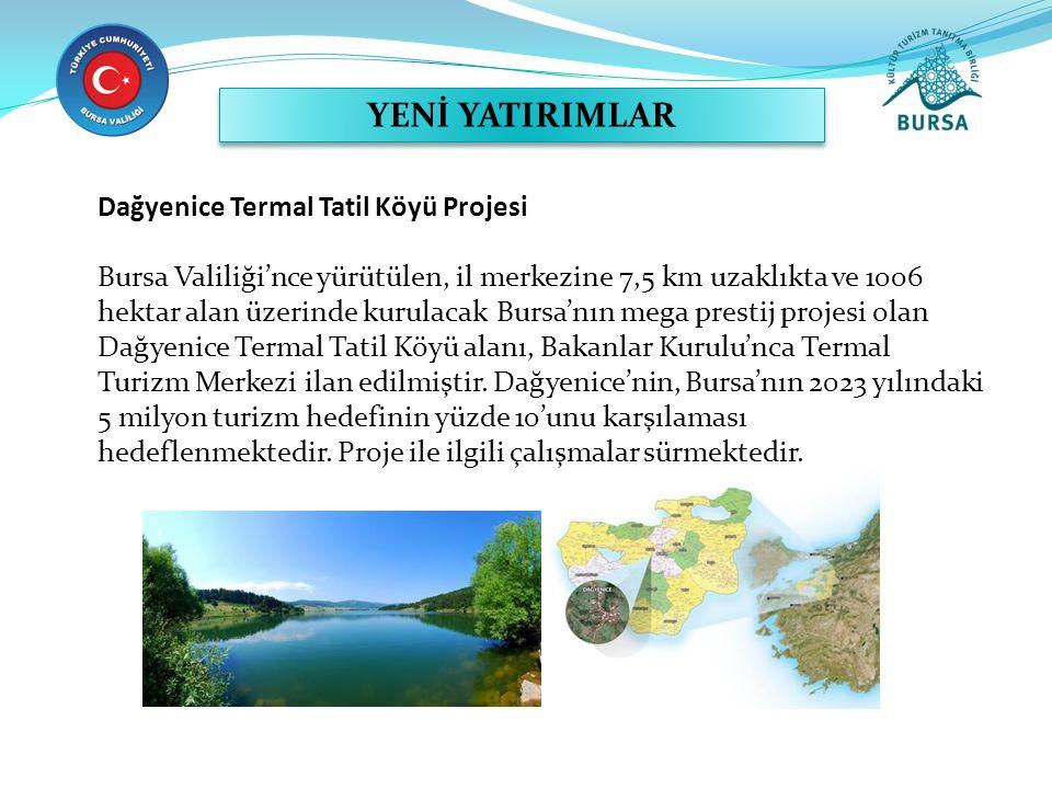 Dağyenice Termal Tatil Köyü Projesi Bursa Valiliği'nce yürütülen, il merkezine 7,5 km uzaklıkta ve 1006 hektar alan üzerinde kurulacak Bursa'nın mega
