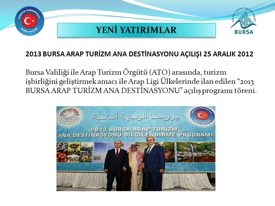2013 BURSA ARAP TURİZM ANA DESTİNASYONU AÇILIŞI 25 ARALIK 2012 Bursa Valiliği ile Arap Turizm Örgütü (ATO) arasında, turizm işbirliğini geliştirmek am