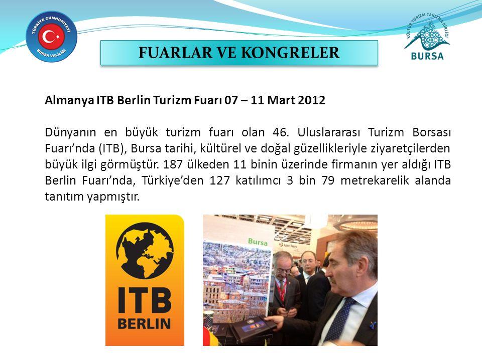 Almanya ITB Berlin Turizm Fuarı 07 – 11 Mart 2012 Dünyanın en büyük turizm fuarı olan 46. Uluslararası Turizm Borsası Fuarı'nda (ITB), Bursa tarihi, k