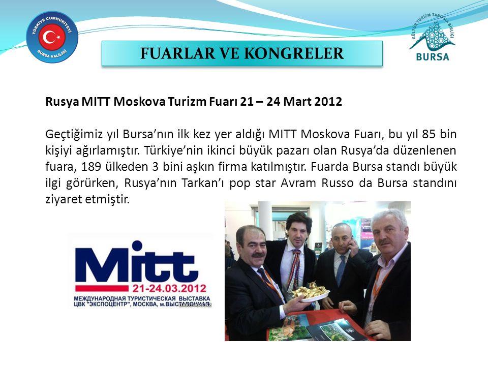 Rusya MITT Moskova Turizm Fuarı 21 – 24 Mart 2012 Geçtiğimiz yıl Bursa'nın ilk kez yer aldığı MITT Moskova Fuarı, bu yıl 85 bin kişiyi ağırlamıştır. T