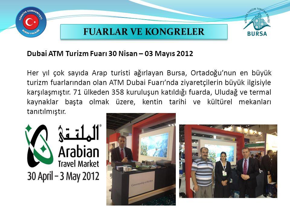 Dubai ATM Turizm Fuarı 30 Nisan – 03 Mayıs 2012 Her yıl çok sayıda Arap turisti ağırlayan Bursa, Ortadoğu'nun en büyük turizm fuarlarından olan ATM Du