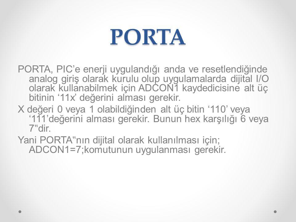PORTA PORTA, PIC'e enerji uygulandığı anda ve resetlendiğinde analog giriş olarak kurulu olup uygulamalarda dijital I/O olarak kullanabilmek için ADCO