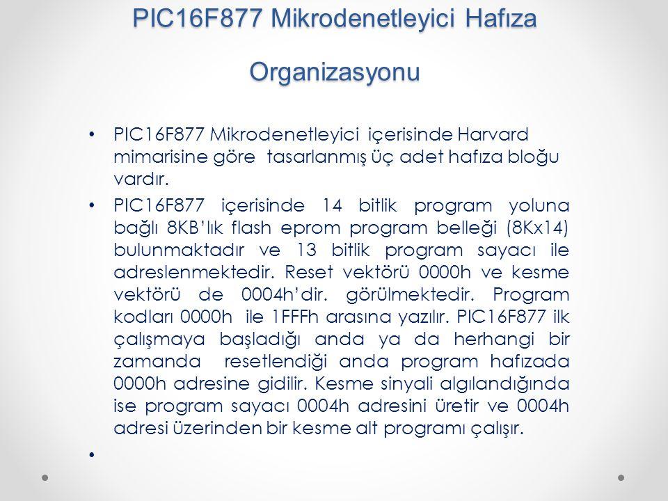 PIC16F877 Mikrodenetleyici Hafıza Organizasyonu PIC16F877 Mikrodenetleyici içerisinde Harvard mimarisine göre tasarlanmış üç adet hafıza bloğu vardır.