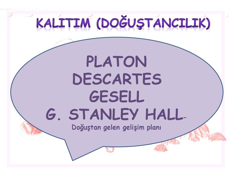 PLATON DESCARTES GESELL G. STANLEY HALL - Doğuştan gelen gelişim planı