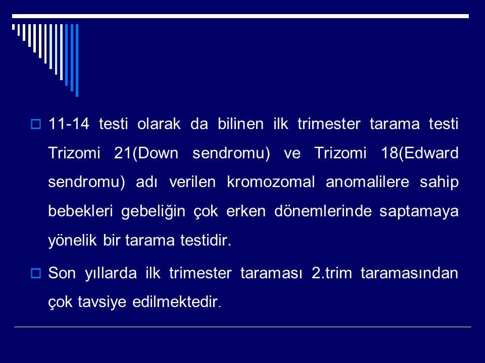  11-14 testi olarak da bilinen ilk trimester tarama testi Trizomi 21(Down sendromu) ve Trizomi 18(Edward sendromu) adı verilen kromozomal anomalilere