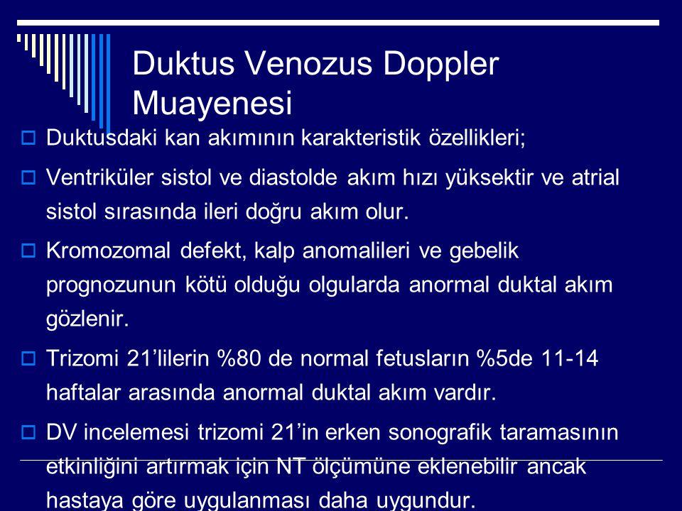 Duktus Venozus Doppler Muayenesi  Duktusdaki kan akımının karakteristik özellikleri;  Ventriküler sistol ve diastolde akım hızı yüksektir ve atrial