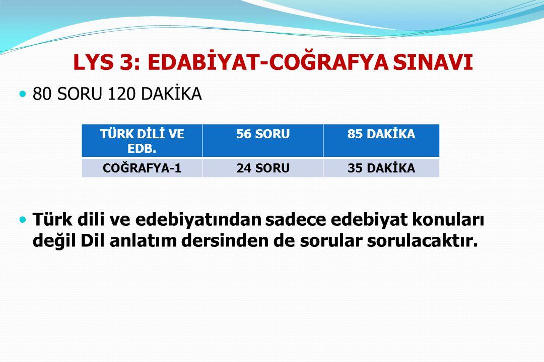 LYS 3: EDABİYAT-COĞRAFYA SINAVI 80 SORU 120 DAKİKA Türk dili ve edebiyatından sadece edebiyat konuları değil Dil anlatım dersinden de sorular sorulaca