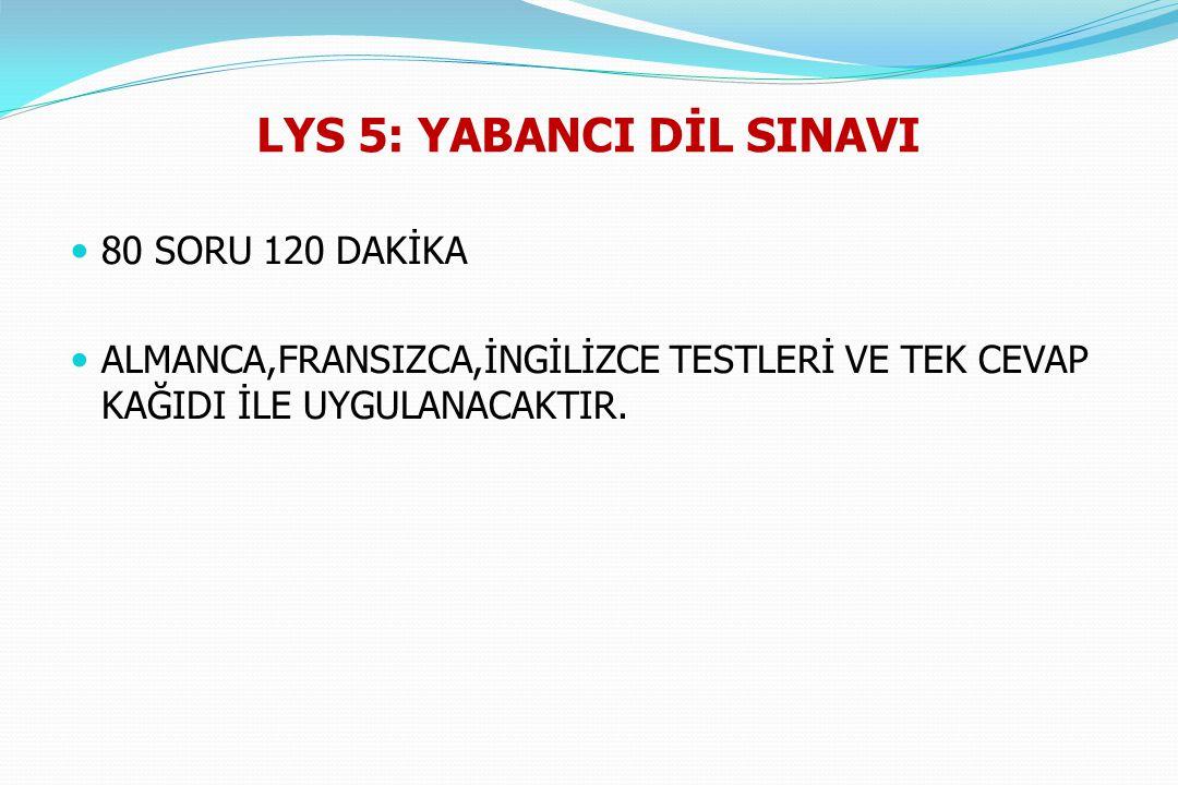 LYS 5: YABANCI DİL SINAVI 80 SORU 120 DAKİKA ALMANCA,FRANSIZCA,İNGİLİZCE TESTLERİ VE TEK CEVAP KAĞIDI İLE UYGULANACAKTIR.