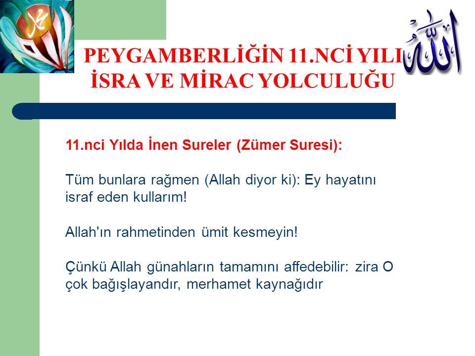11.nci Yılda İnen Sureler (Zümer Suresi): Tüm bunlara rağmen (Allah diyor ki): Ey hayatını israf eden kullarım.