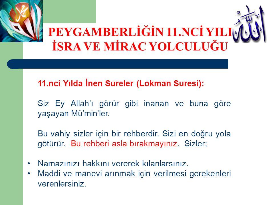 11.nci Yılda İnen Sureler (Lokman Suresi): Siz Ey Allah'ı görür gibi inanan ve buna göre yaşayan Mü'min'ler.