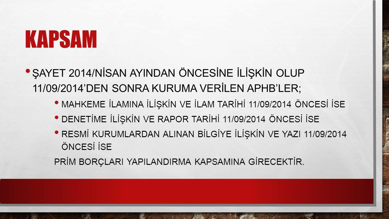 KAPSAM ŞAYET 2014/NİSAN AYINDAN ÖNCESİNE İLİŞKİN OLUP 11/09/2014'DEN SONRA KURUMA VERİLEN APHB'LER; MAHKEME İLAMINA İLİŞKİN VE İLAM TARİHİ 11/09/2014
