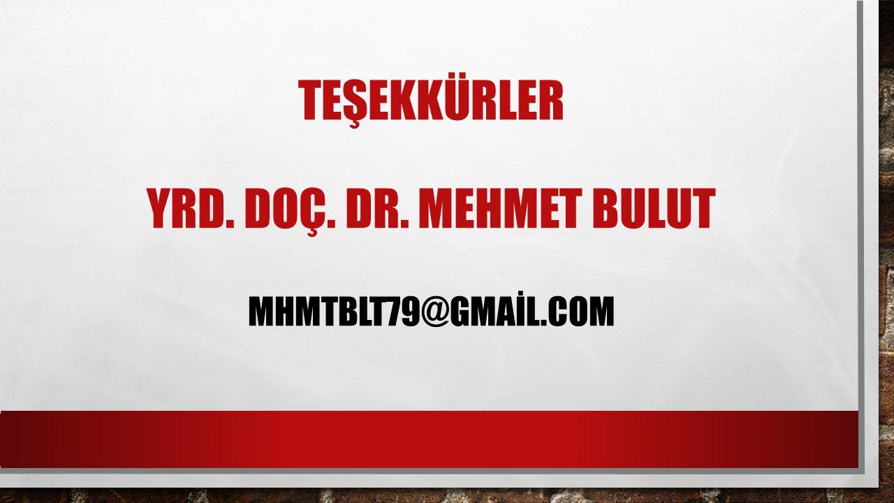 TEŞEKKÜRLER YRD. DOÇ. DR. MEHMET BULUT MHMTBLT79@GMAİL.COM