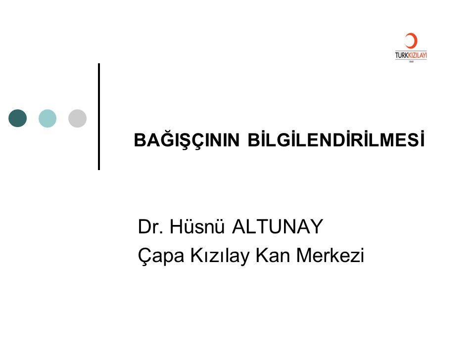 BAĞIŞÇININ BİLGİLENDİRİLMESİ Dr. Hüsnü ALTUNAY Çapa Kızılay Kan Merkezi