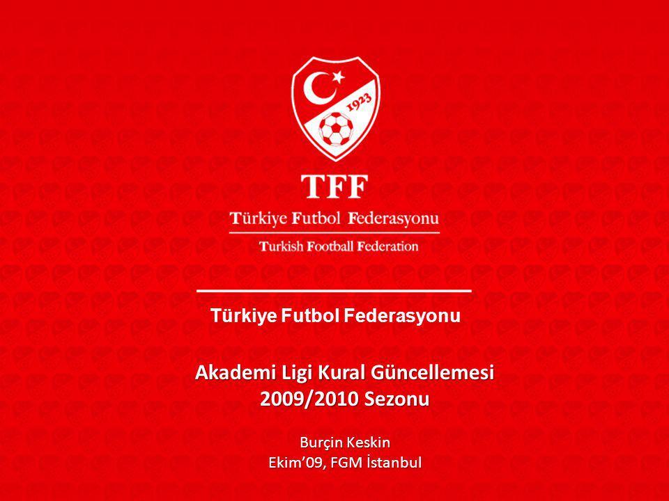 Türkiye Futbol Federasyonu Akademi Ligi Kural Güncellemesi 2009/2010 Sezonu Burçin Keskin Ekim'09, FGM İstanbul