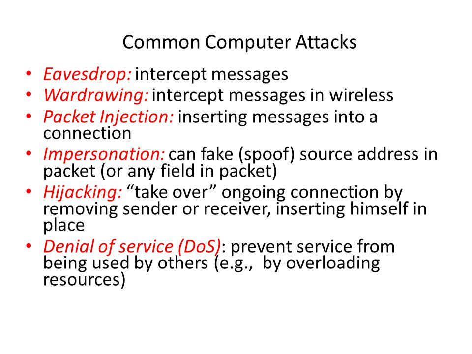 Common Computer Attacks Eavesdrop: intercept messages Wardrawing: intercept messages in wireless Packet Injection: inserting messages into a connectio