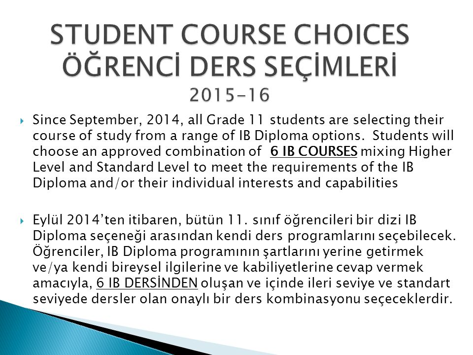  Since September, 2014, all Grade 11 students are selecting their course of study from a range of IB Diploma options.