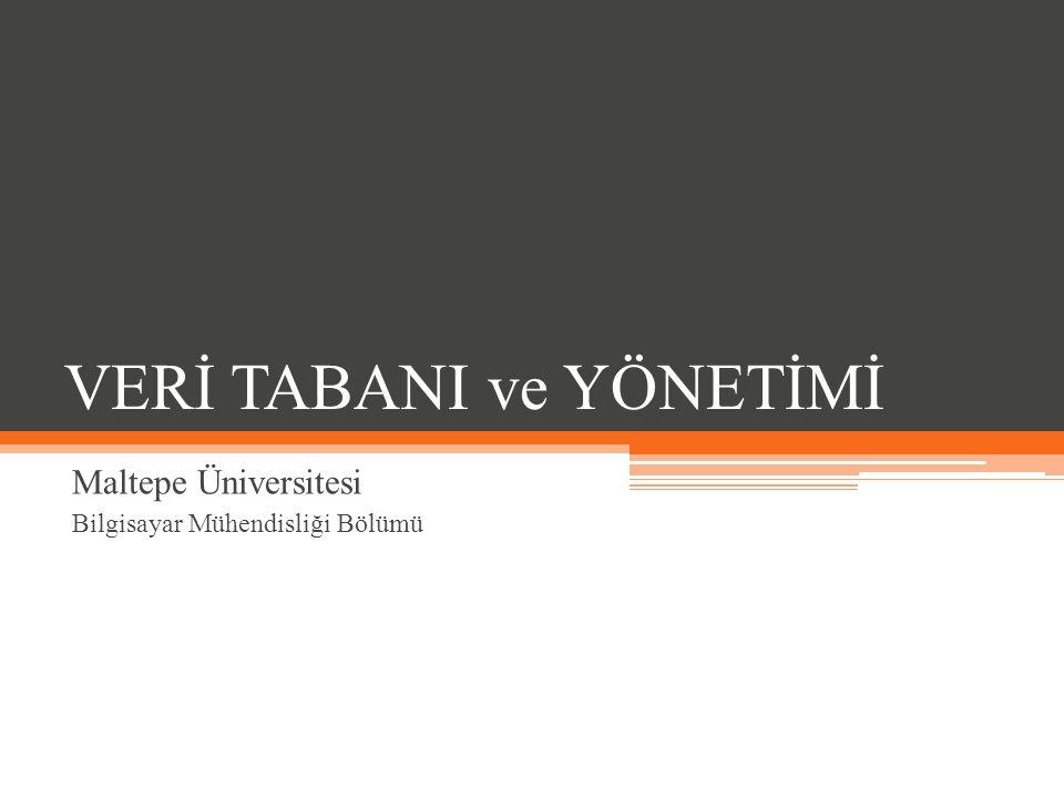 VERİ TABANI ve YÖNETİMİ Maltepe Üniversitesi Bilgisayar Mühendisliği Bölümü