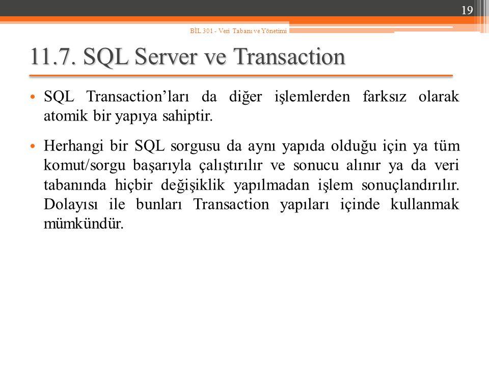 11.7. SQL Server ve Transaction SQL Transaction'ları da diğer işlemlerden farksız olarak atomik bir yapıya sahiptir. Herhangi bir SQL sorgusu da aynı