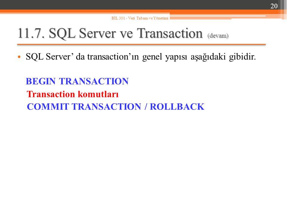 11.7. SQL Server ve Transaction (devam) SQL Server' da transaction'ın genel yapısı aşağıdaki gibidir. BEGIN TRANSACTION Transaction komutları COMMIT T