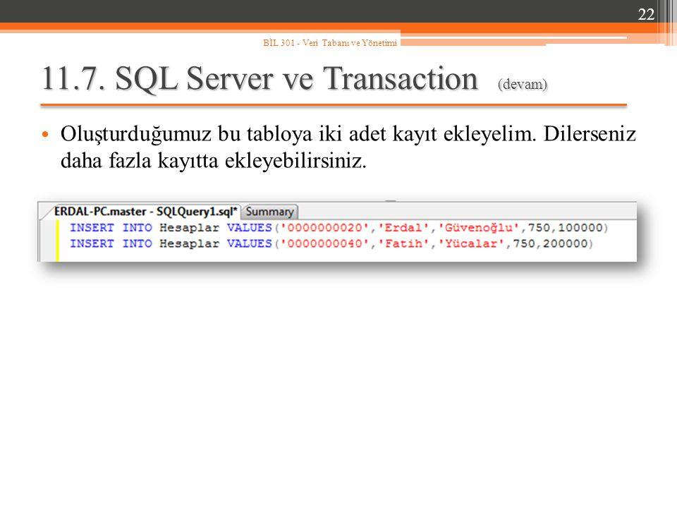 11.7. SQL Server ve Transaction (devam) Oluşturduğumuz bu tabloya iki adet kayıt ekleyelim. Dilerseniz daha fazla kayıtta ekleyebilirsiniz. 22 BİL 301