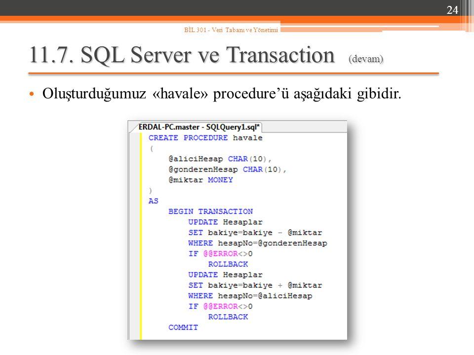 11.7. SQL Server ve Transaction (devam) Oluşturduğumuz «havale» procedure'ü aşağıdaki gibidir. 24 BİL 301 - Veri Tabanı ve Yönetimi