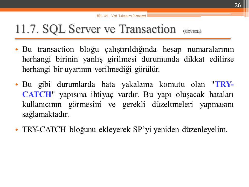 11.7. SQL Server ve Transaction (devam) Bu transaction bloğu çalıştırıldığında hesap numaralarının herhangi birinin yanlış girilmesi durumunda dikkat