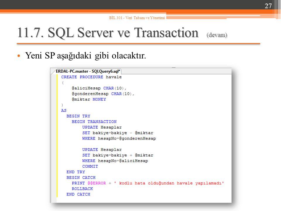 11.7. SQL Server ve Transaction (devam) Yeni SP aşağıdaki gibi olacaktır. 27 BİL 301 - Veri Tabanı ve Yönetimi