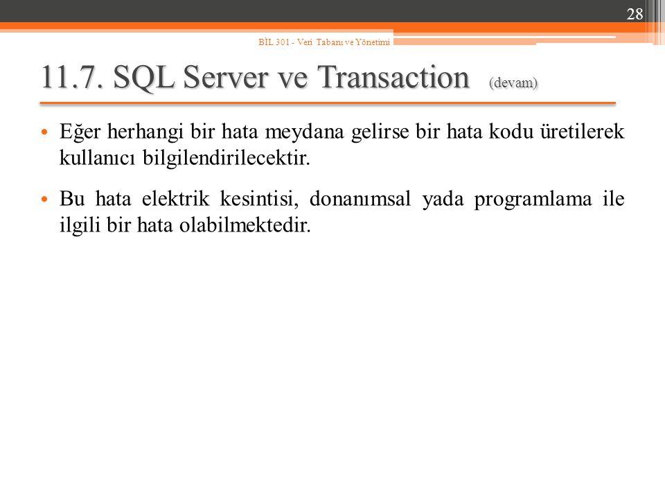 11.7. SQL Server ve Transaction (devam) Eğer herhangi bir hata meydana gelirse bir hata kodu üretilerek kullanıcı bilgilendirilecektir. Bu hata elektr