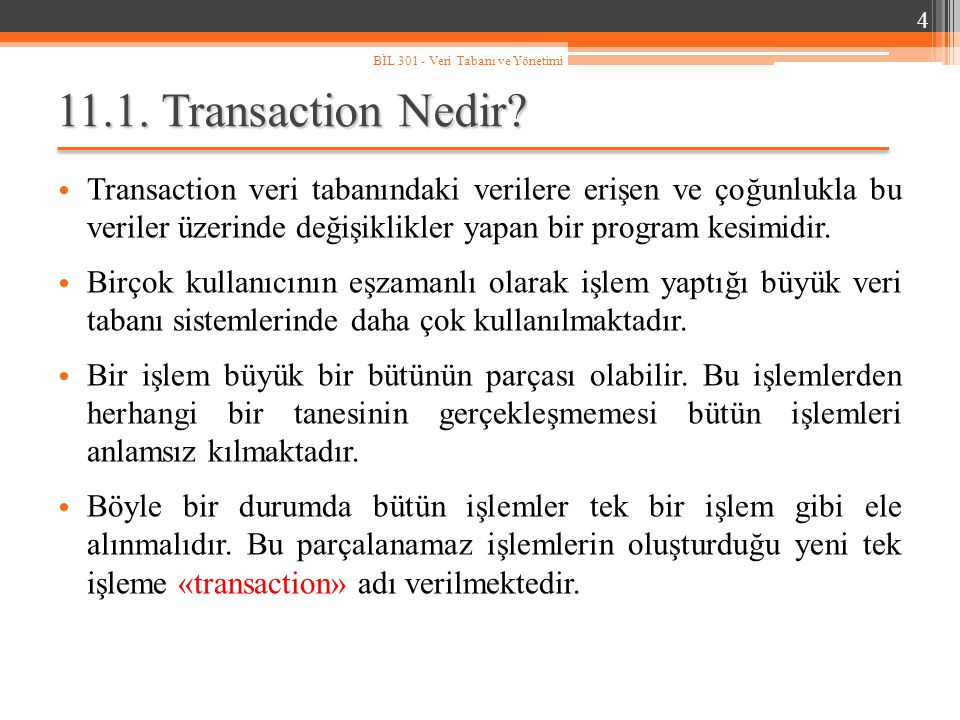 11.1. Transaction Nedir? Transaction veri tabanındaki verilere erişen ve çoğunlukla bu veriler üzerinde değişiklikler yapan bir program kesimidir. Bir