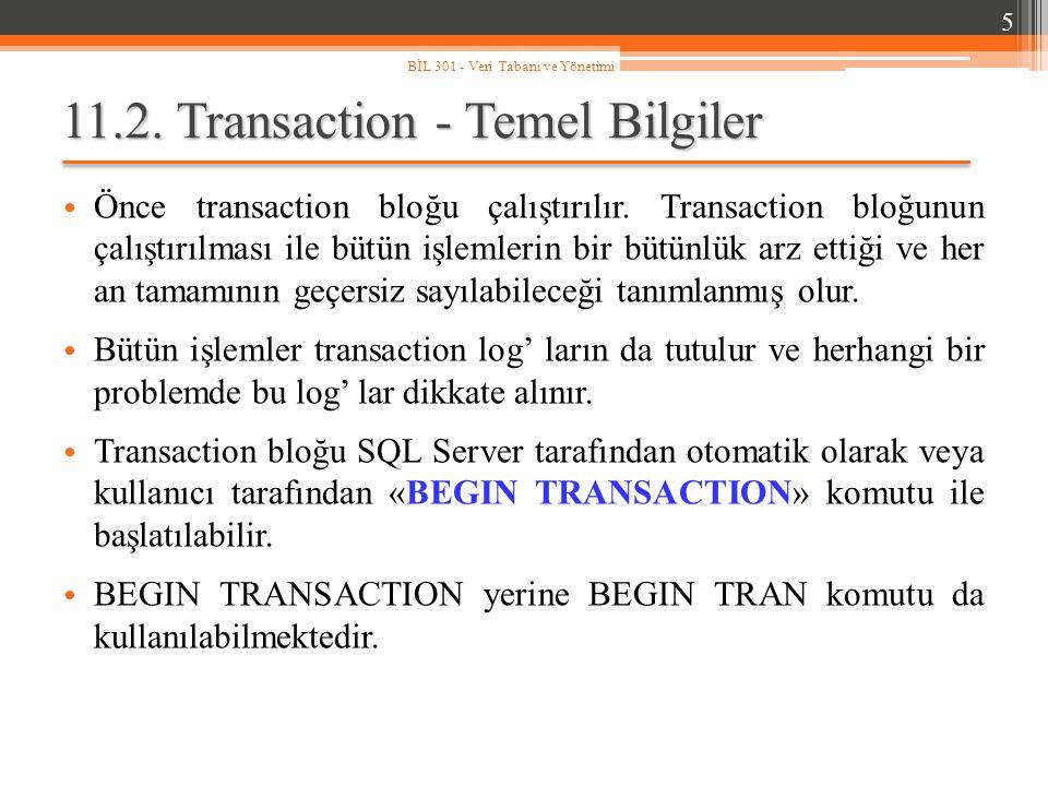 11.2. Transaction - Temel Bilgiler Önce transaction bloğu çalıştırılır. Transaction bloğunun çalıştırılması ile bütün işlemlerin bir bütünlük arz etti