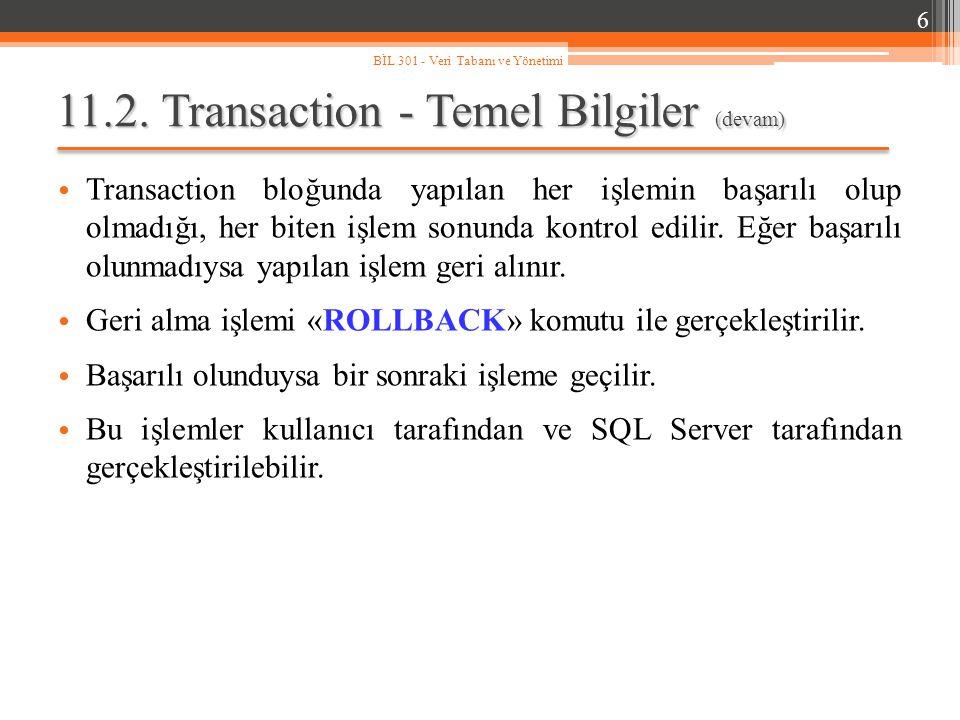 11.6.Transaction İşlem Blokları (devam) BEGIN TRANSACTION: Transaction' ın başlangıcını işaretler.