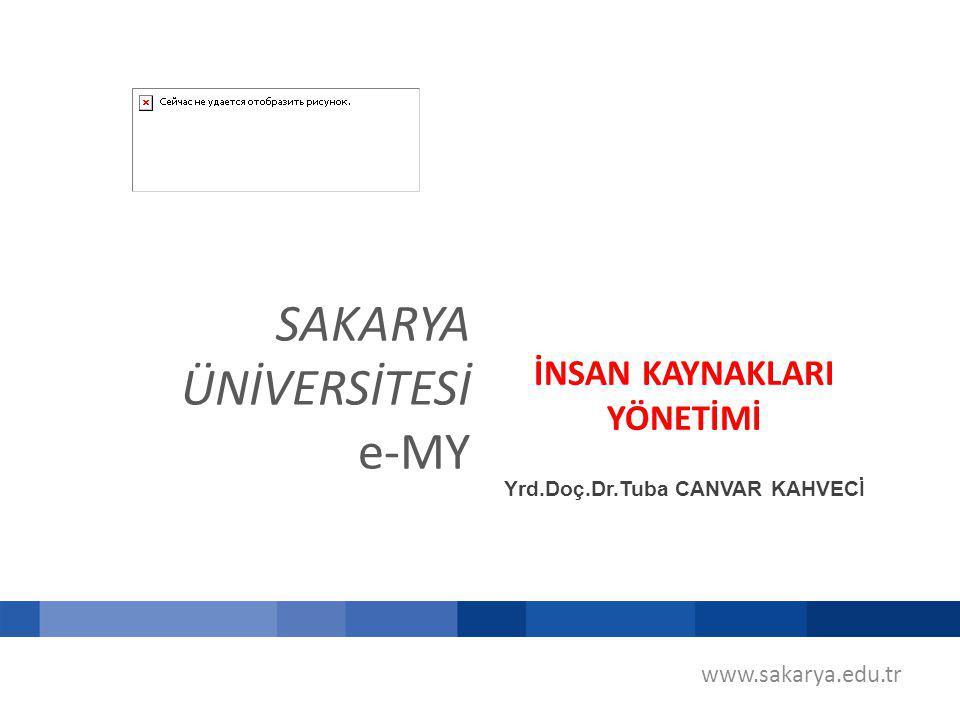 SAKARYA ÜNİVERSİTESİ e-MY İNSAN KAYNAKLARI YÖNETİMİ Yrd.Doç.Dr.Tuba CANVAR KAHVECİ www.sakarya.edu.tr