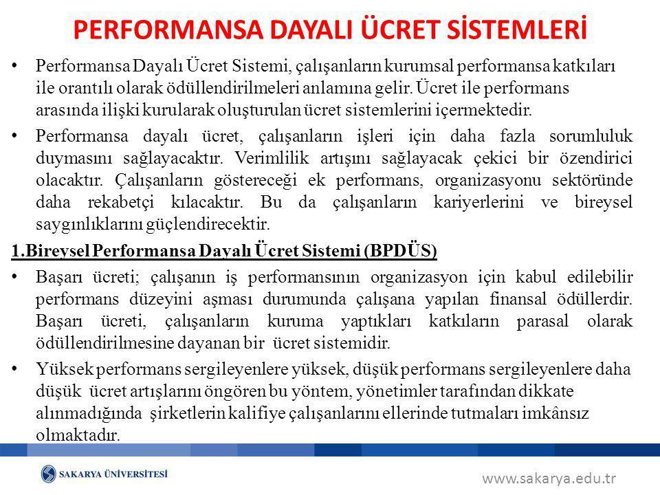 www.sakarya.edu.tr Performansa Dayalı Ücret Sistemi, çalışanların kurumsal performansa katkıları ile orantılı olarak ödüllendirilmeleri anlamına gelir
