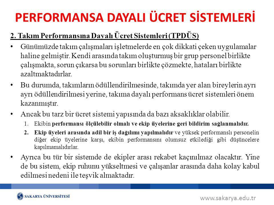 www.sakarya.edu.tr PERFORMANSA DAYALI ÜCRET SİSTEMLERİ 2. Takım Performansına Dayalı Ücret Sistemleri (TPDÜS) Günümüzde takım çalışmaları işletmelerde