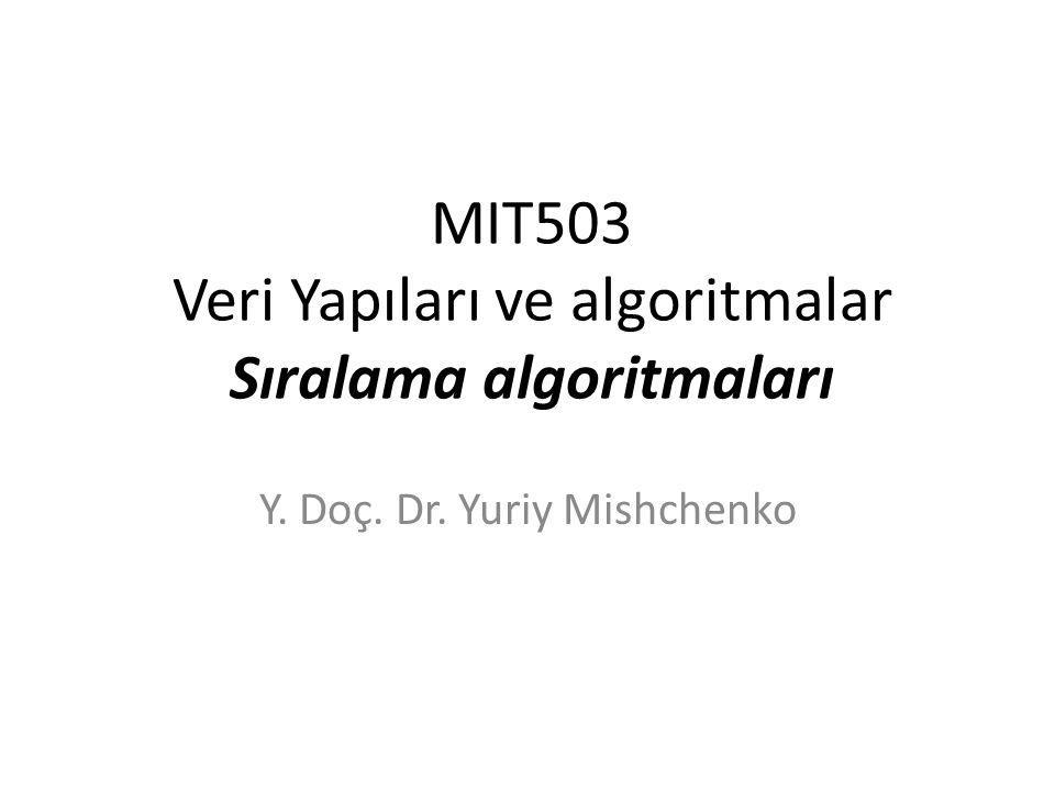 MIT503 Veri Yapıları ve algoritmalar Sıralama algoritmaları Y. Doç. Dr. Yuriy Mishchenko