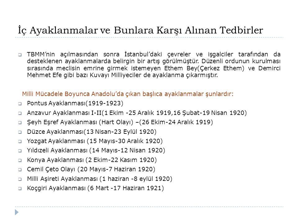 İç Ayaklanmalar ve Bunlara Karşı Alınan Tedbirler  TBMM'nin açılmasından sonra İstanbul'daki çevreler ve işgalciler tarafından da desteklenen ayaklan