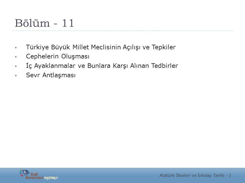 Bölüm - 11  Türkiye Büyük Millet Meclisinin Açılışı ve Tepkiler  Cephelerin Oluşması  İç Ayaklanmalar ve Bunlara Karşı Alınan Tedbirler  Sevr Antl