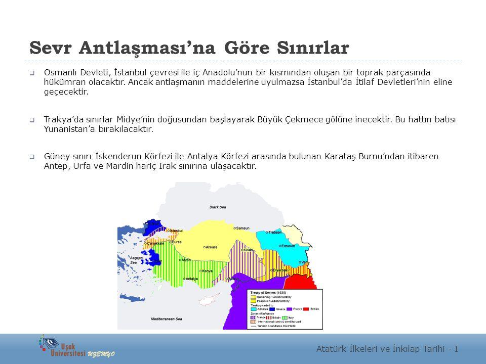 Sevr Antlaşması'na Göre Sınırlar  Osmanlı Devleti, İstanbul çevresi ile iç Anadolu'nun bir kısmından oluşan bir toprak parçasında hükümran olacaktır.