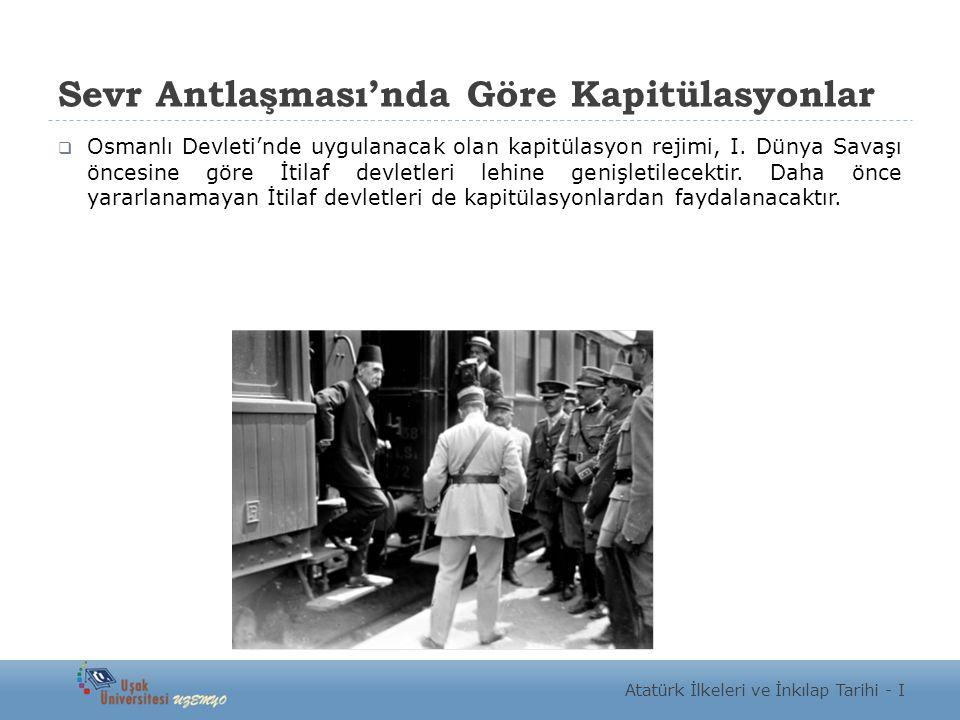 Sevr Antlaşması'nda Göre Kapitülasyonlar  Osmanlı Devleti'nde uygulanacak olan kapitülasyon rejimi, I. Dünya Savaşı öncesine göre İtilaf devletleri l