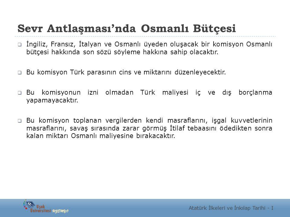 Sevr Antlaşması'nda Osmanlı Bütçesi  İngiliz, Fransız, İtalyan ve Osmanlı üyeden oluşacak bir komisyon Osmanlı bütçesi hakkında son sözü söyleme hakk