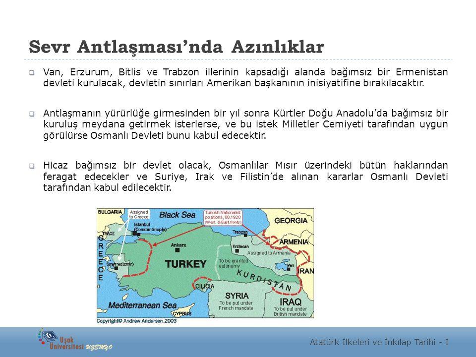 Sevr Antlaşması'nda Azınlıklar  Van, Erzurum, Bitlis ve Trabzon illerinin kapsadığı alanda bağımsız bir Ermenistan devleti kurulacak, devletin sınırl